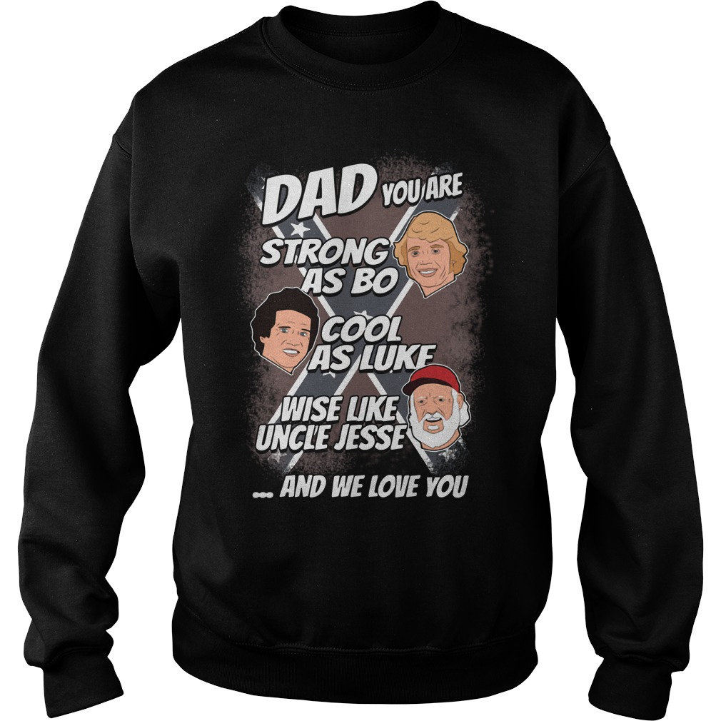 Dad you are strong as Bo cool as Luke wise like uncle Jesse Sweater