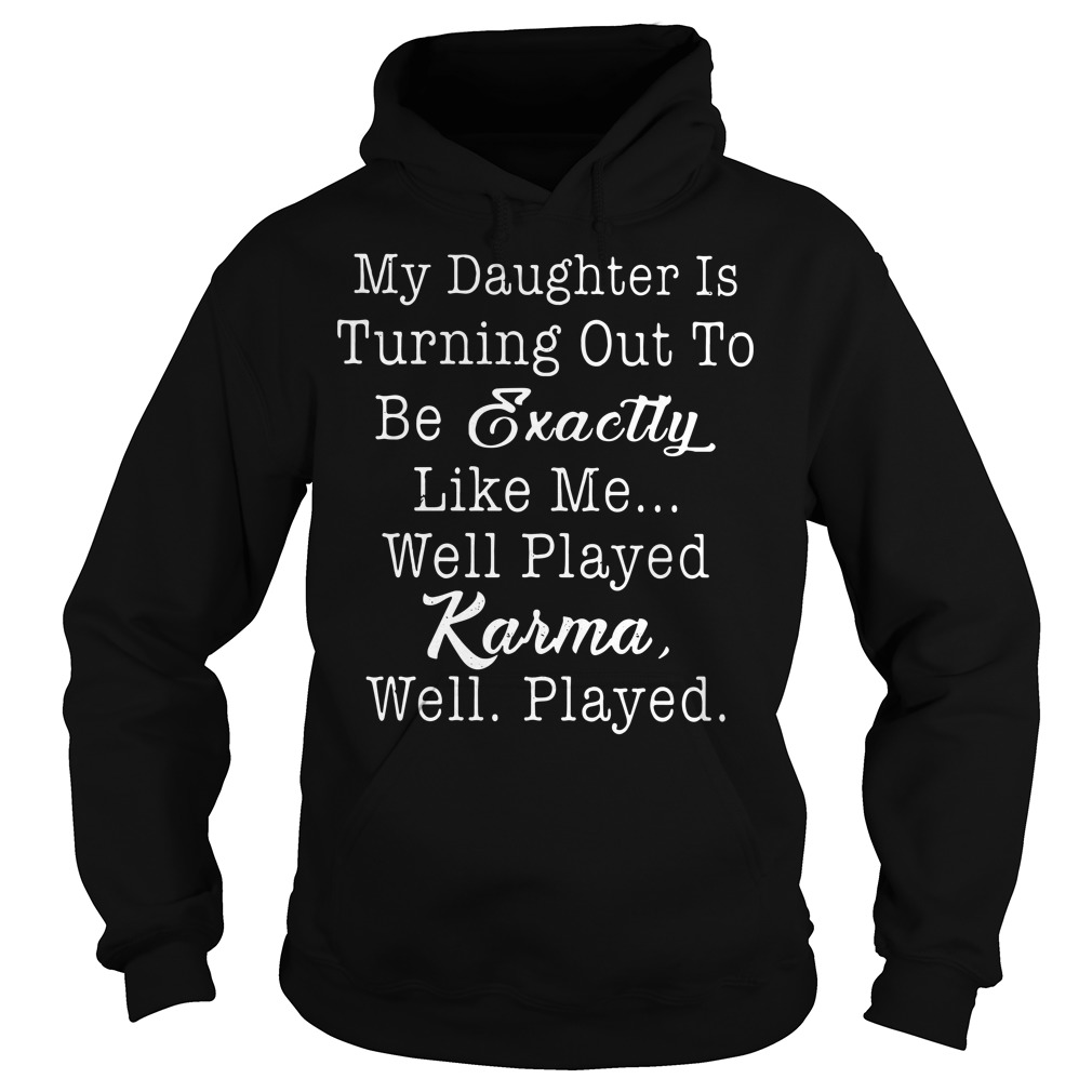 My daughter is turning out to be exactly like me Hoodie
