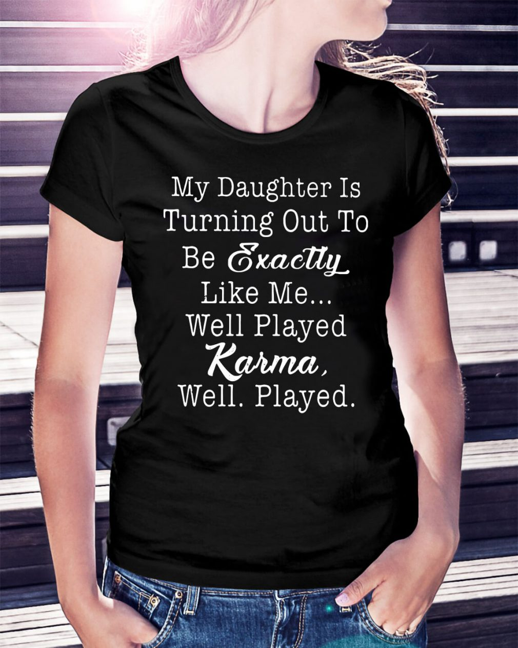 My daughter is turning out to be exactly like me shirt
