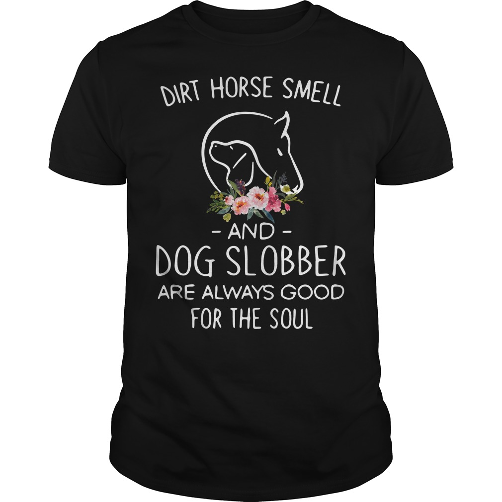 Dirt horse smell and dog slobber are always good for the soul Guys Shirt