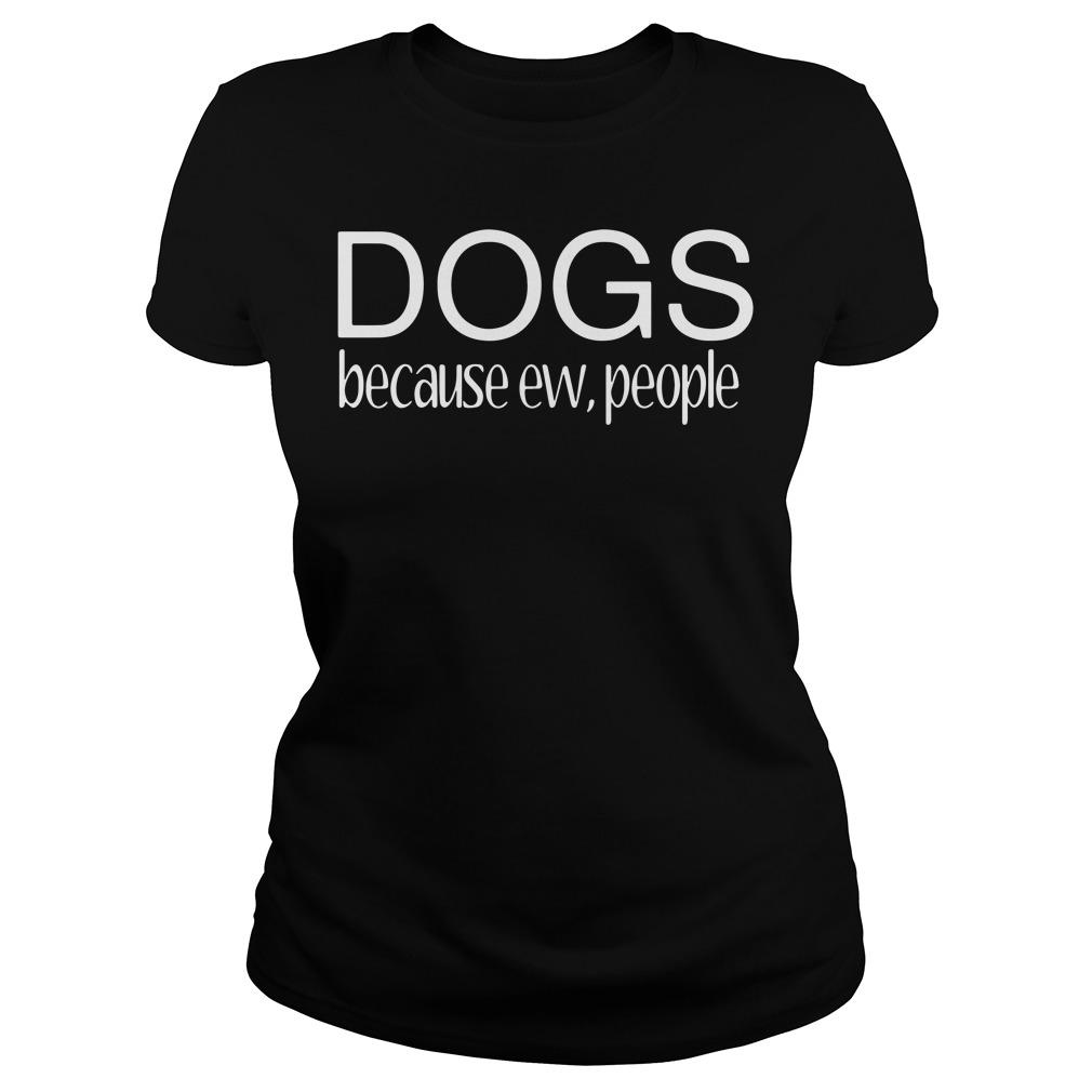 Dogs because ew people Ladies Tee