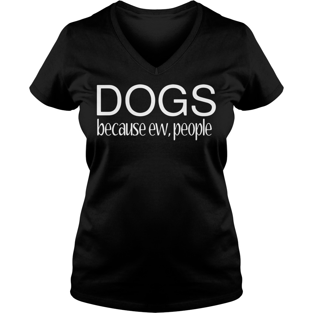Dogs because ew people V-neck T-shirt