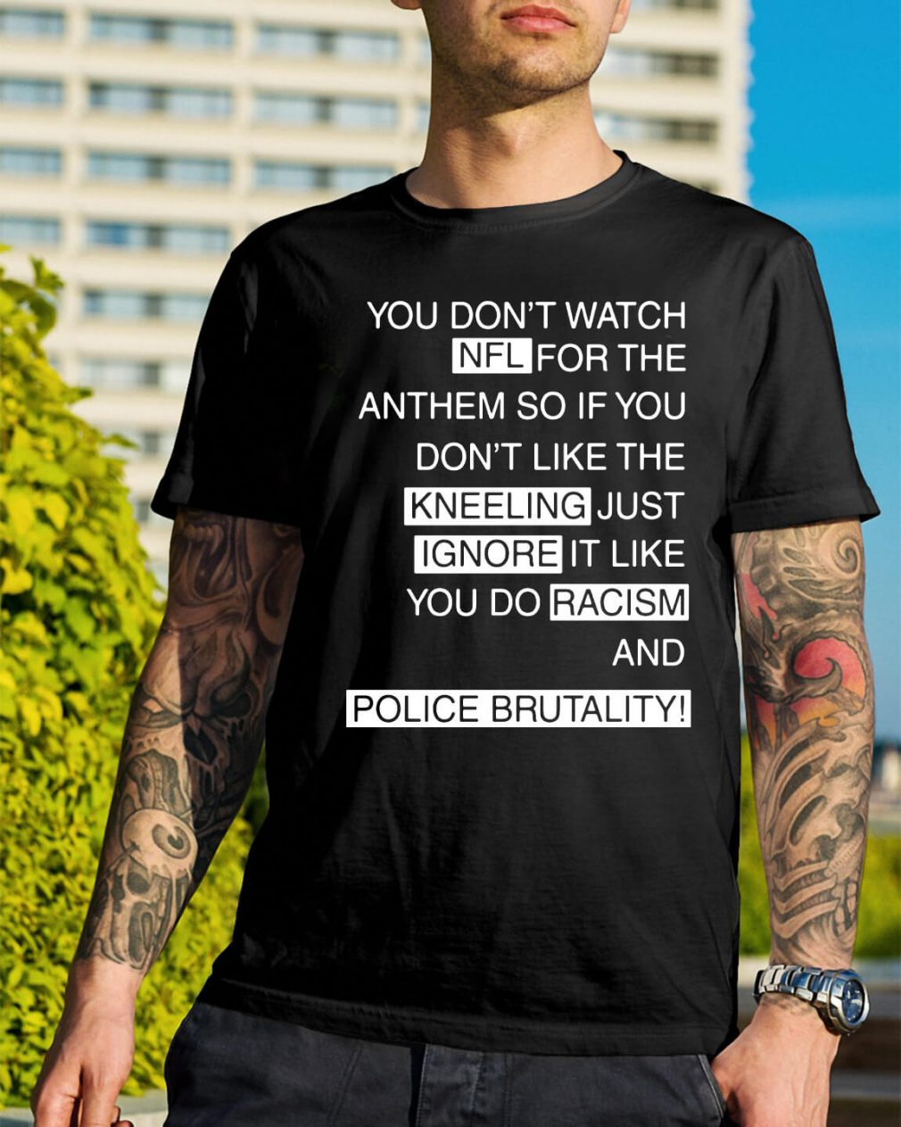 You don't watch NFL for the anthem so if you don't like the kneeling shirt