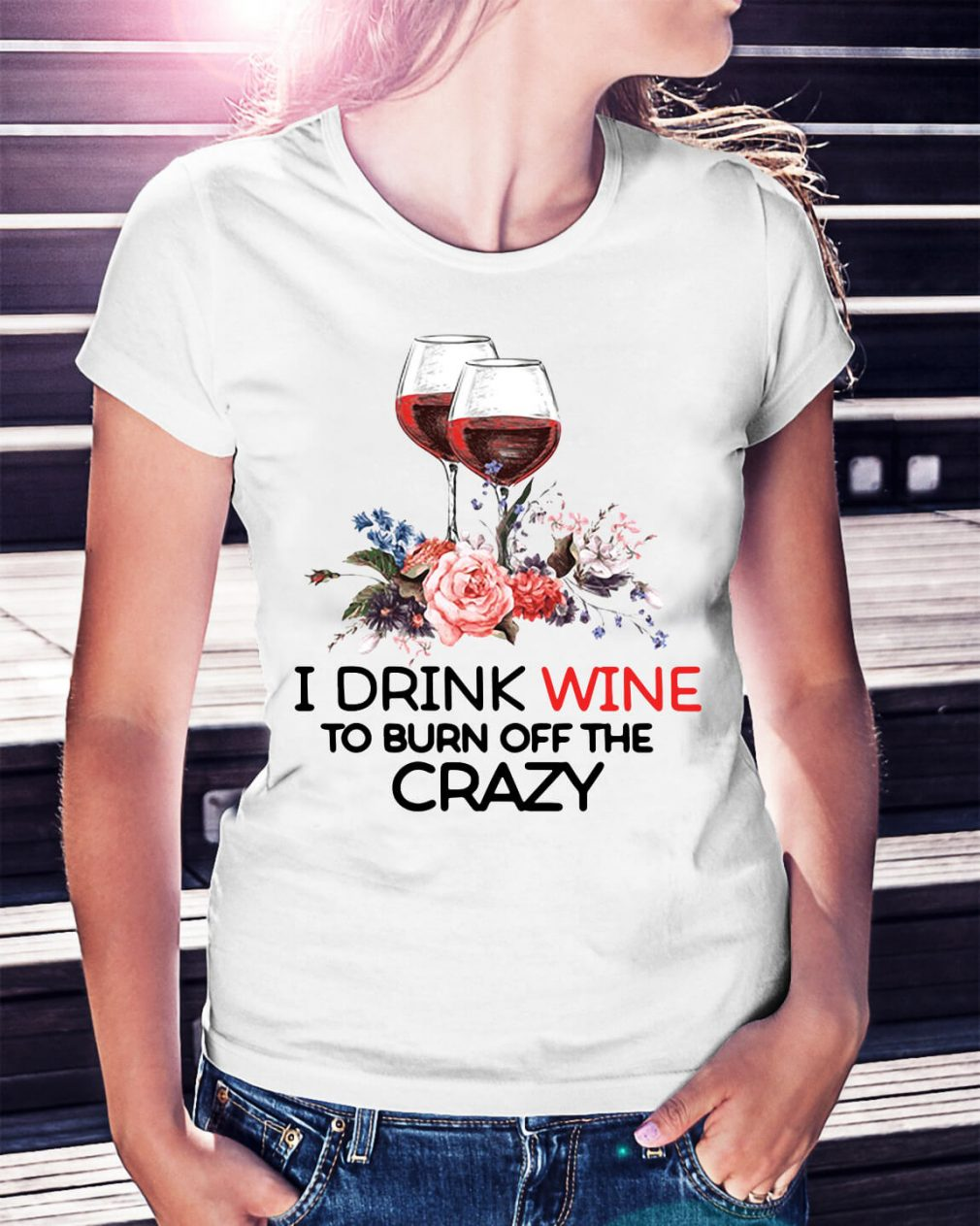 I drink wine to burn off the crazy shirt