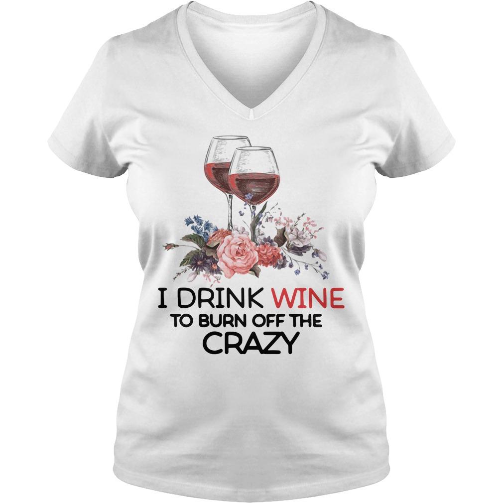 I drink wine to burn off the crazy V-neck T-shirt