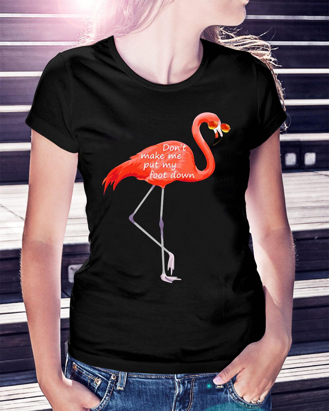 9921c0fa Flamingo don't make me put my foot down shirt, hoodie, sweater