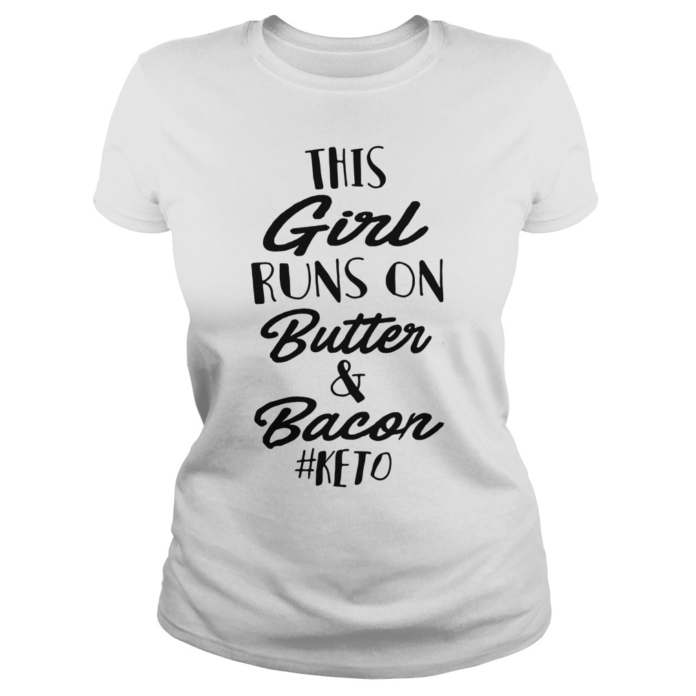 This girl runs on butter and bacon #keto Ladies Tee