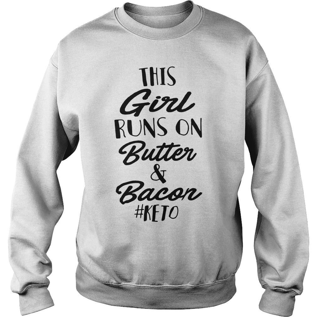 This girl runs on butter and bacon #keto Sweater