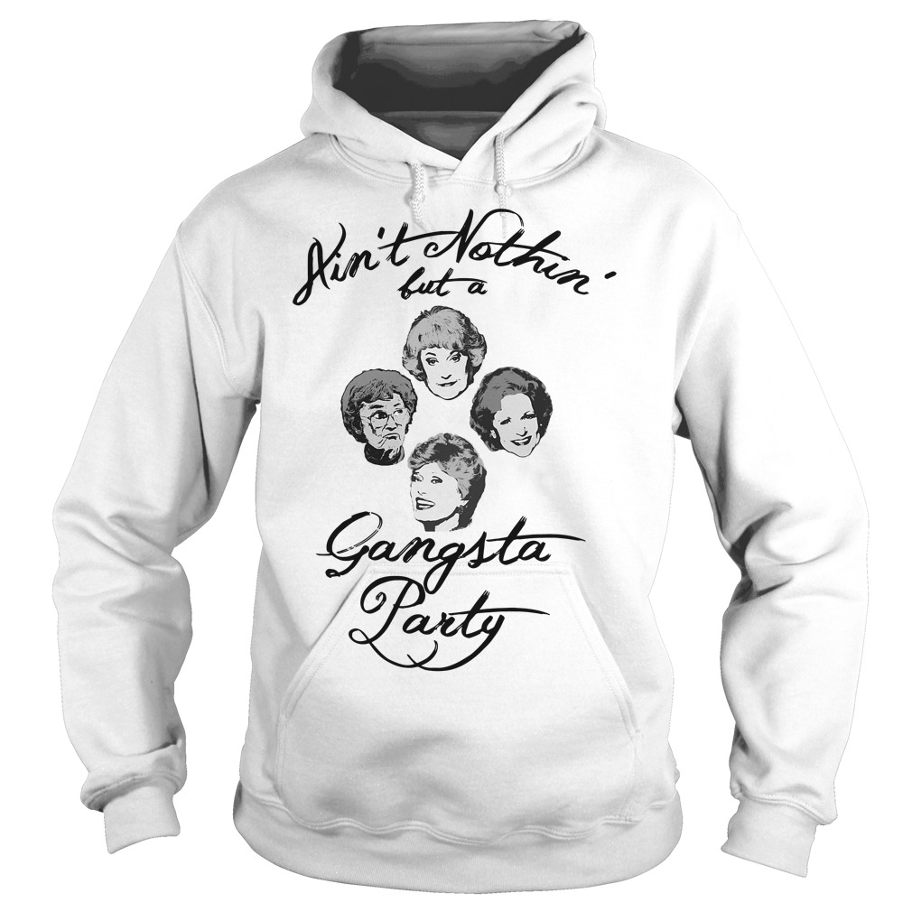 Golden Girl ain't nothin' but a Gangsta party Hoodie