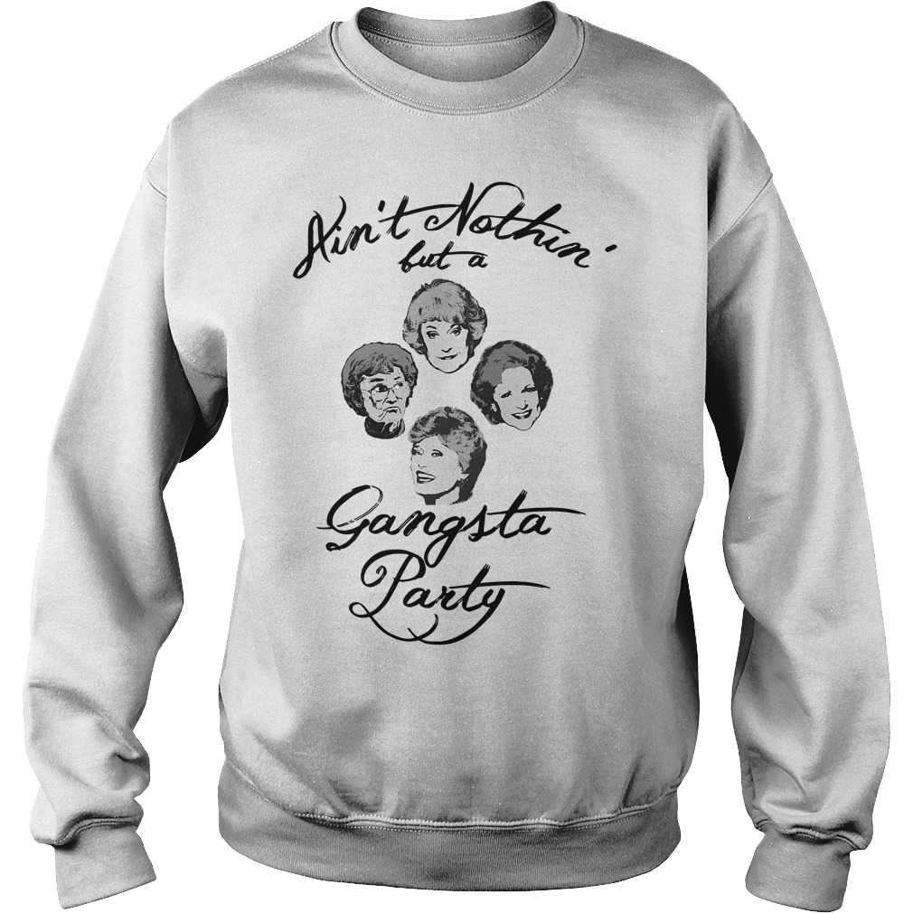 Golden Girl ain't nothin' but a Gangsta party Sweater