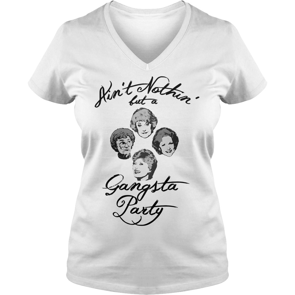 Golden Girl ain't nothin' but a Gangsta party V-neck T-shirt