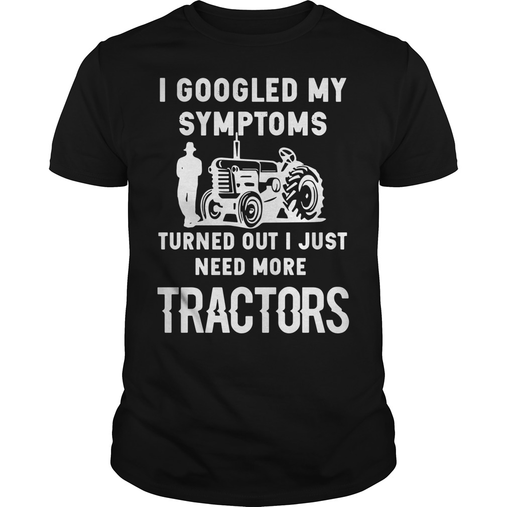 I googled my symptoms turned out I just need more tractors Guys Shirt
