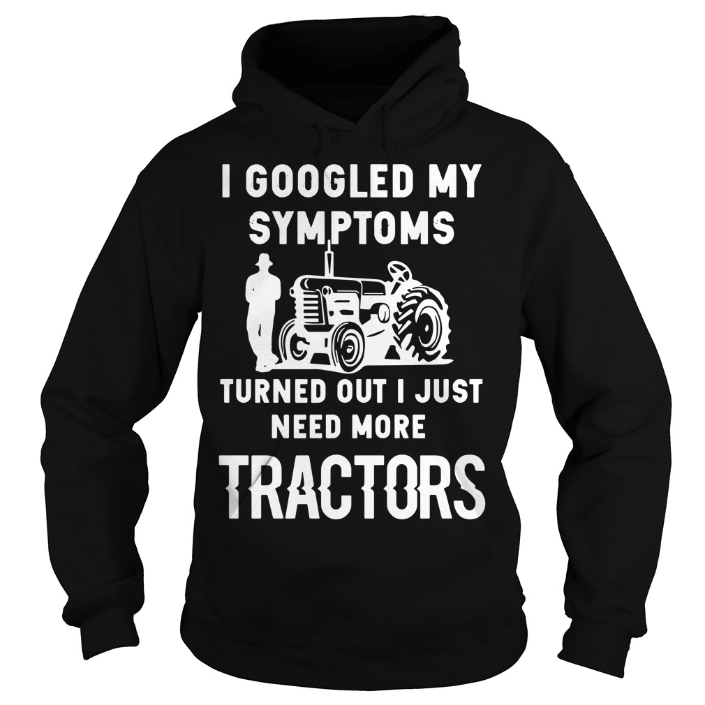 I googled my symptoms turned out I just need more tractors Hoodie