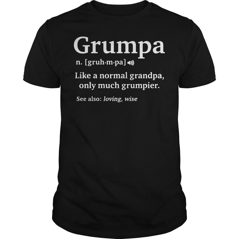 Grumpa like a normal grandpa only much grumpier Guys Shirt