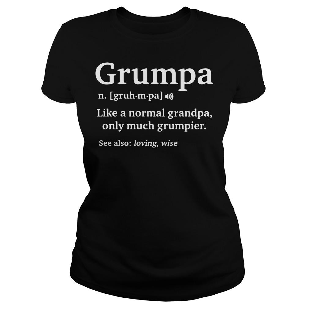 Grumpa like a normal grandpa only much Ladies tee