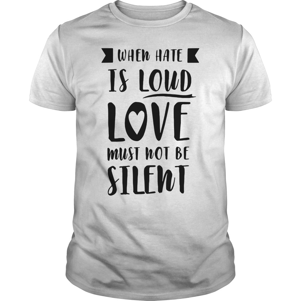 When hate is loud love must not be silent Guys Shirt