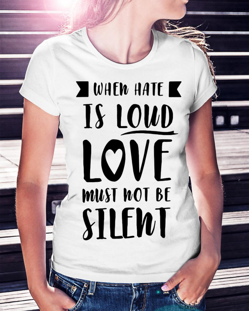 When hate is loud love must not be silent shirt