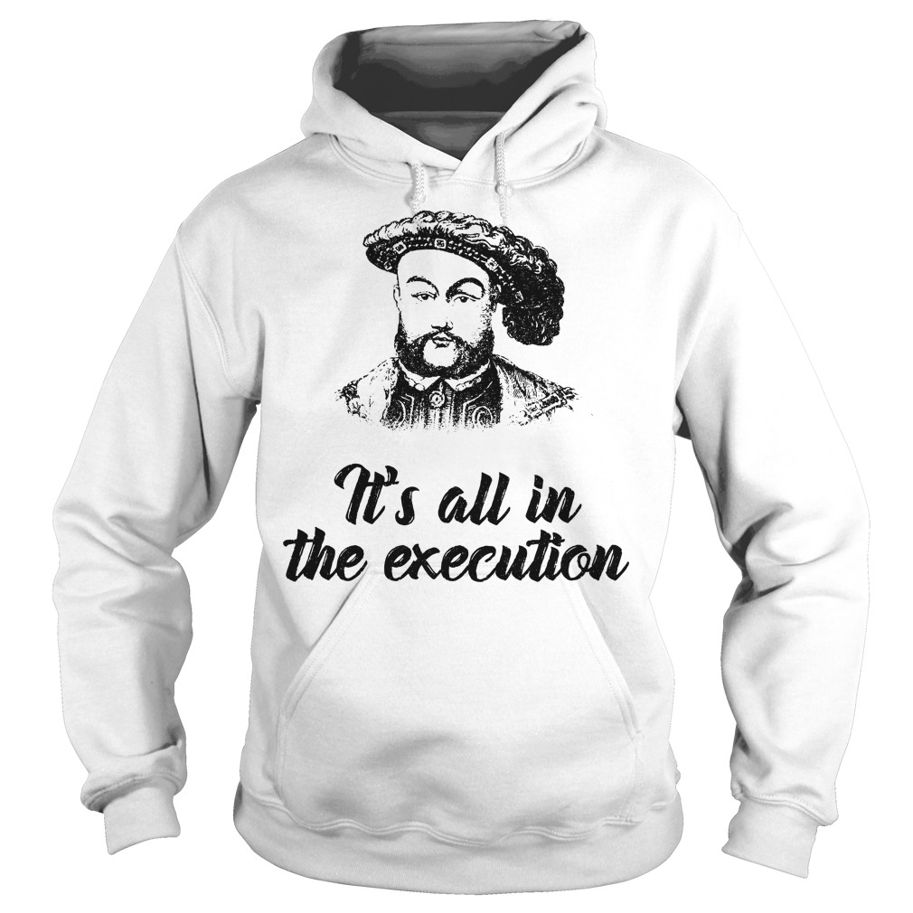 Henry VIII it's all in the execution Hoodie