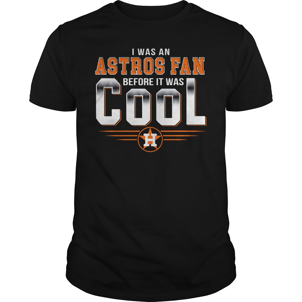 Houston Astros I was an Astros fan before it was cool Guys Shirt