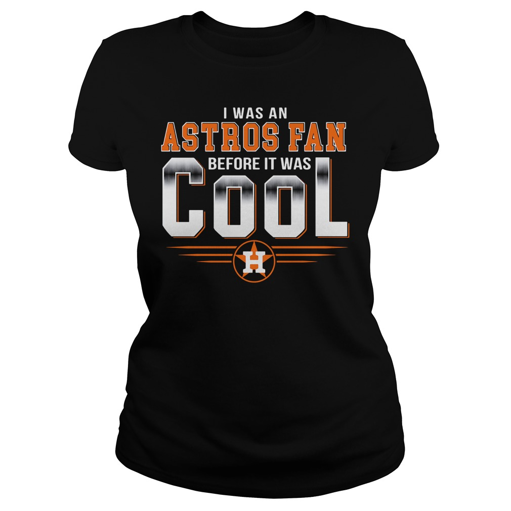 Houston Astros I was an Astros fan before it was cool Ladies Tee