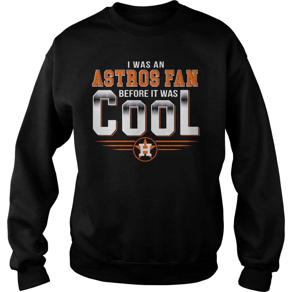 Houston Astros I was an Astros fan before it was cool Sweater