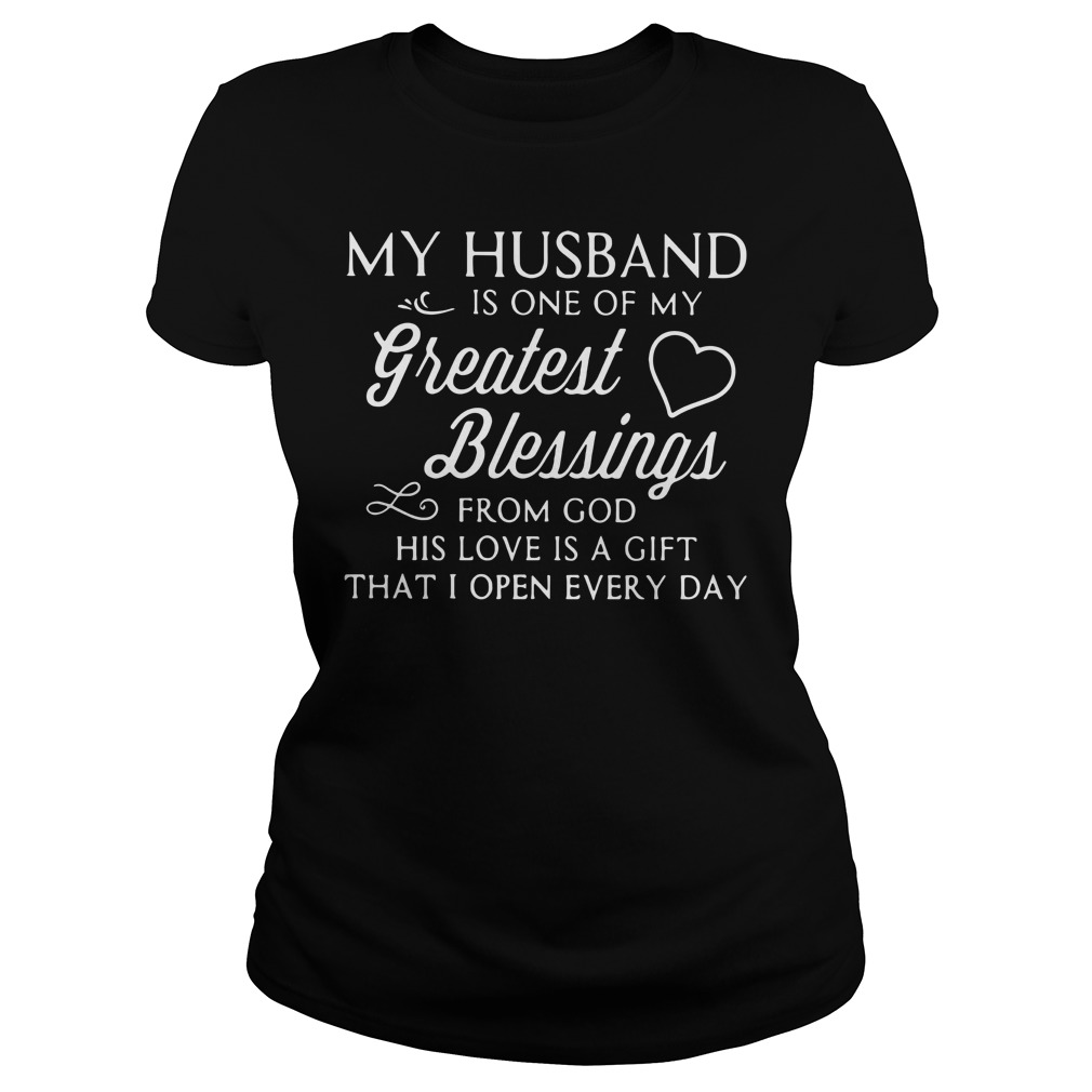 My husband is one of my greatest blessings from God his love is a gift Ladies Tee