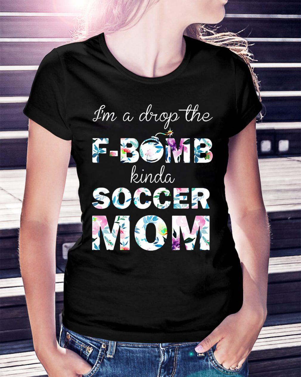 I'm a drop the f-bomb kinda soccer mom shirt