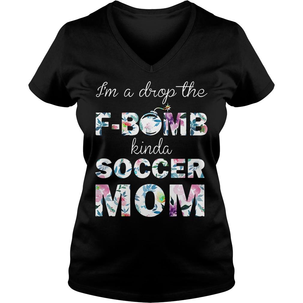 I'm a drop the f-bomb kinda soccer mom V-neck T-shirt