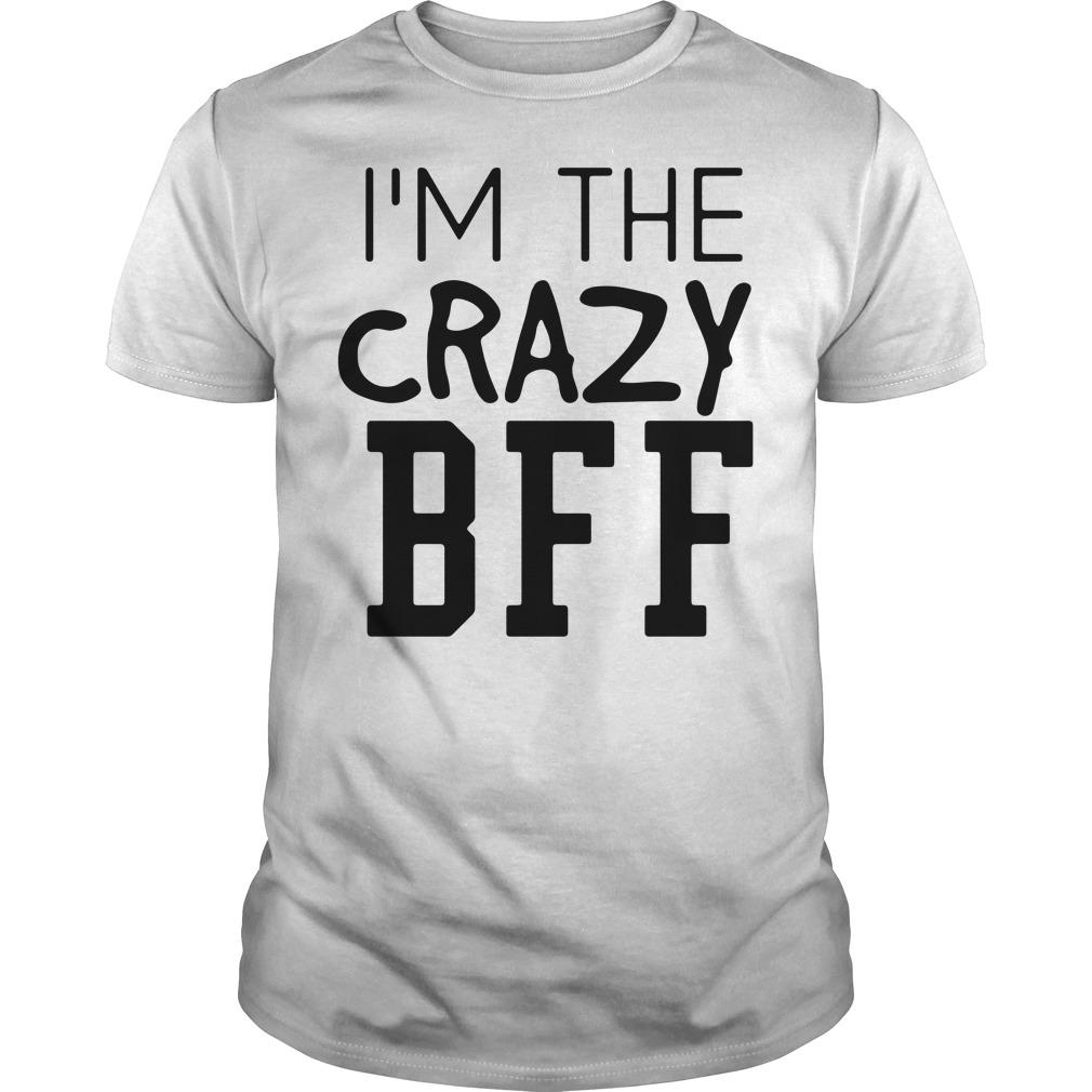 I'm the crazy bff Guys Shirt