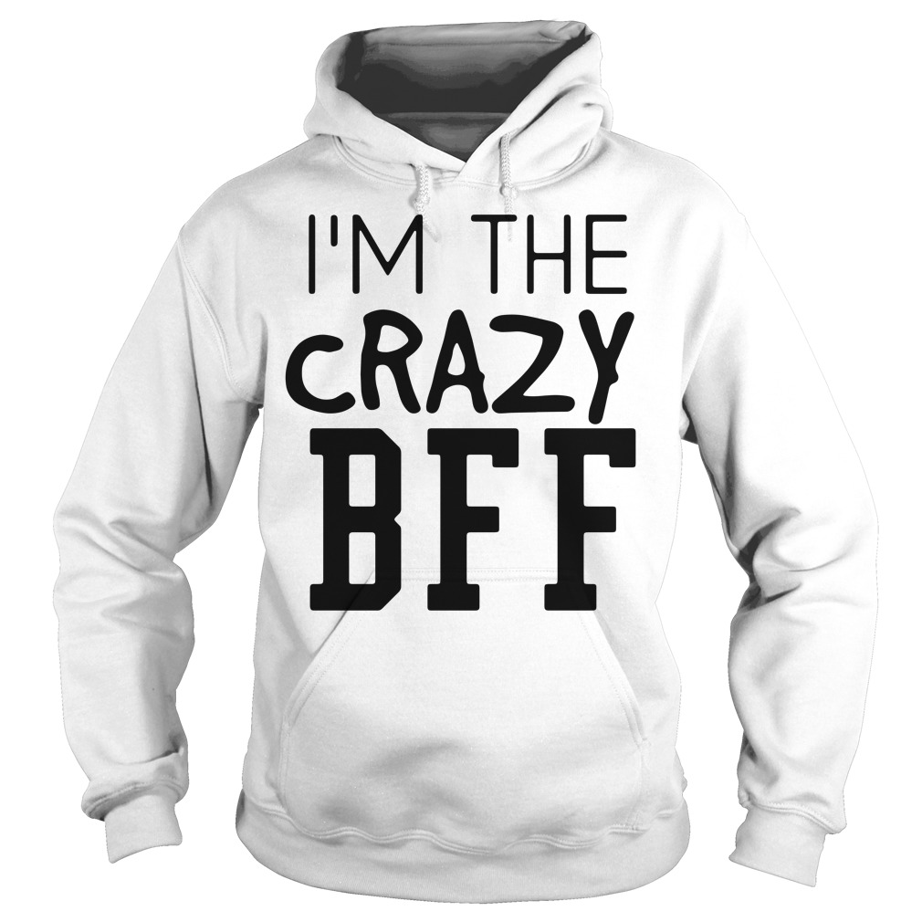 I'm the crazy bff Hoodie