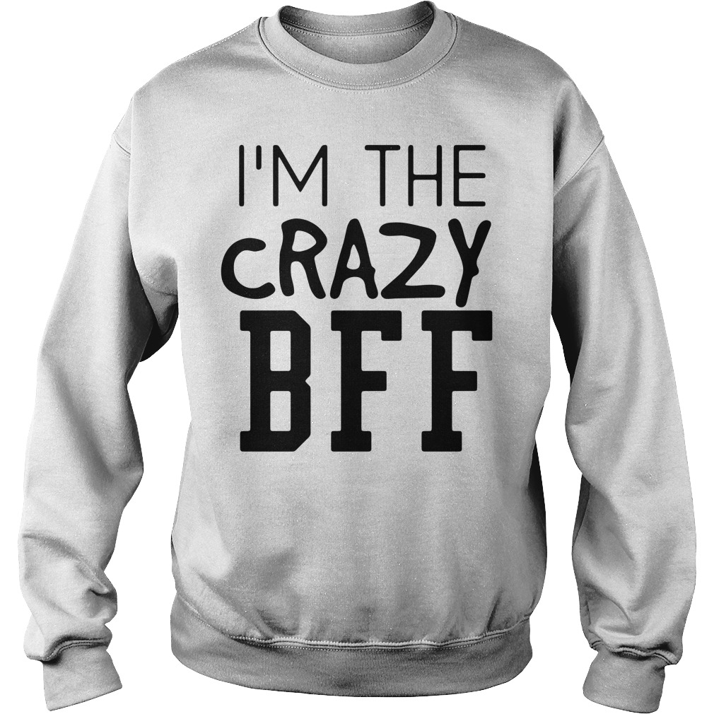 I'm the crazy bff Sweater