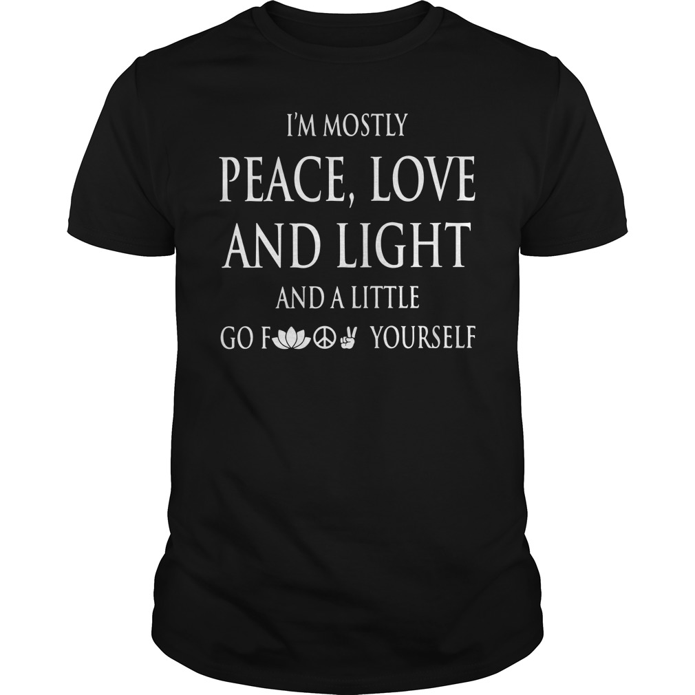 I'm mostly peace love and light and a little go fuck yourself Guys Shirt