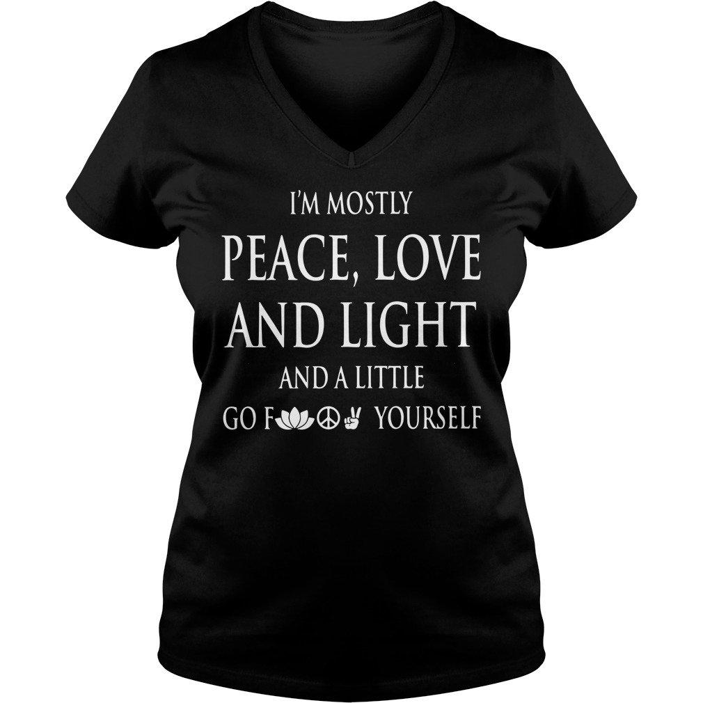 I'm mostly peace love and light and a little go fuck yourself V-neck T-shirt