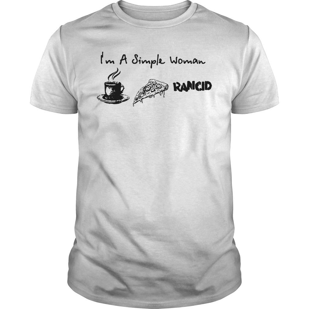 I'm a simple woman I like coffee pizza and Rancid Guys Shirt