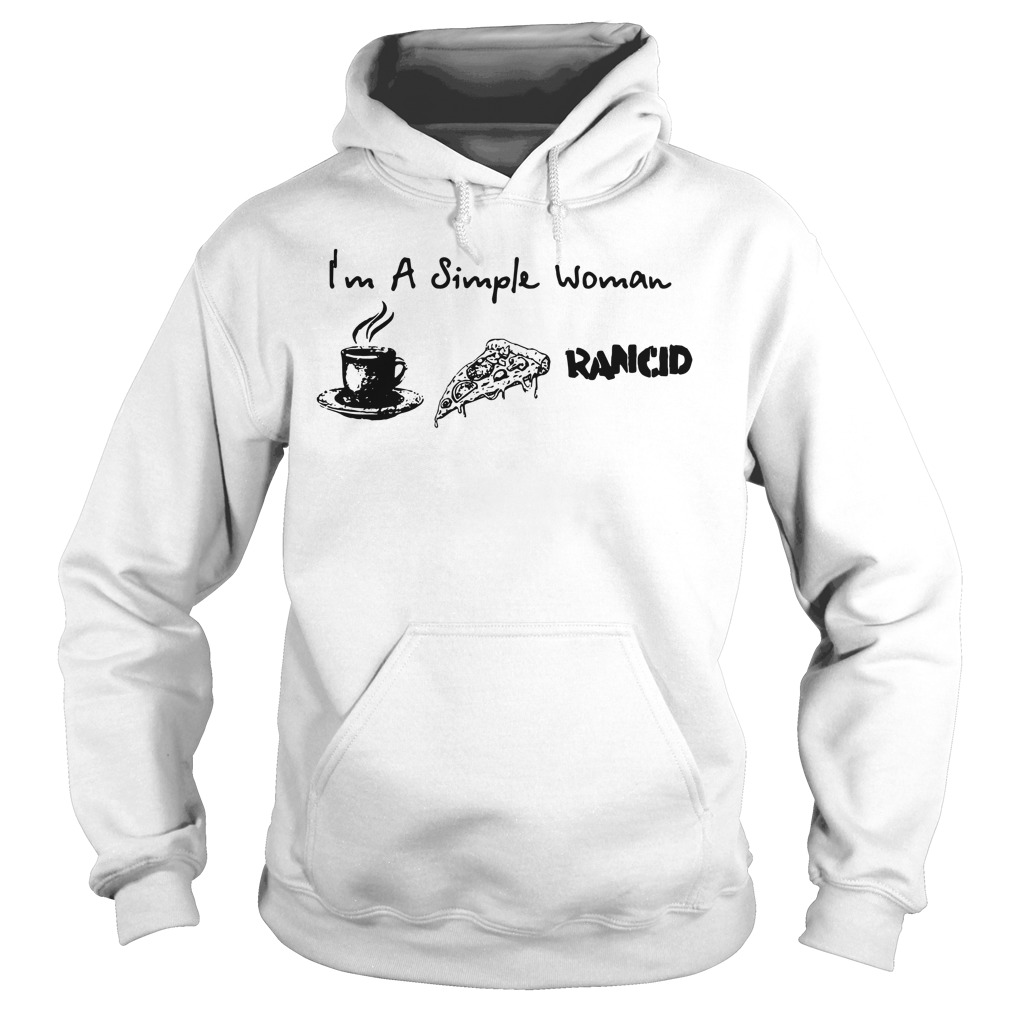 I'm a simple woman I like coffee pizza and Rancid Hoodie