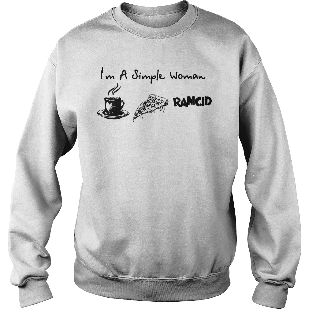 I'm a simple woman I like coffee pizza and Rancid Sweater