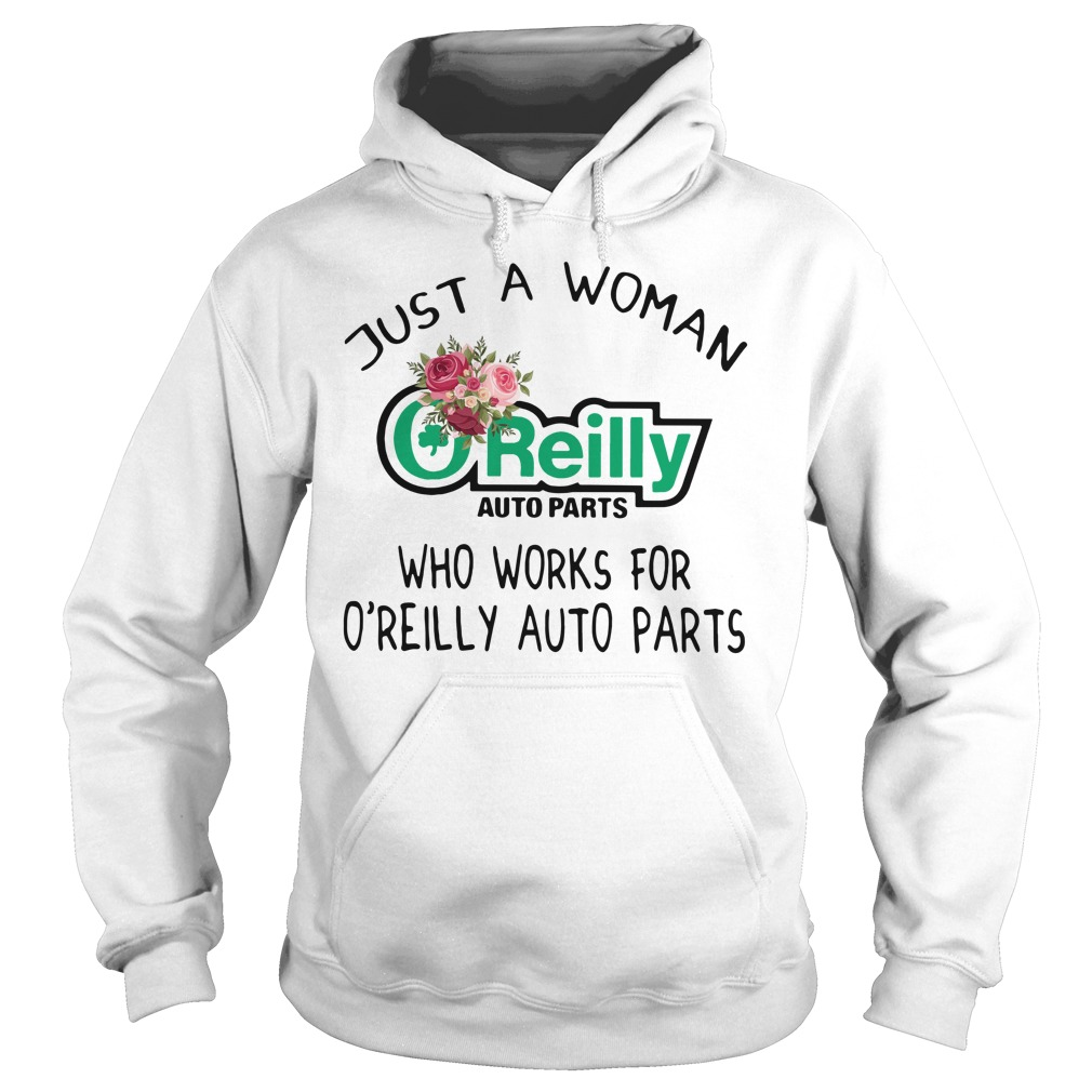 Just a woman O'reilly auto parts who works for O'reilly auto parts Hoodie