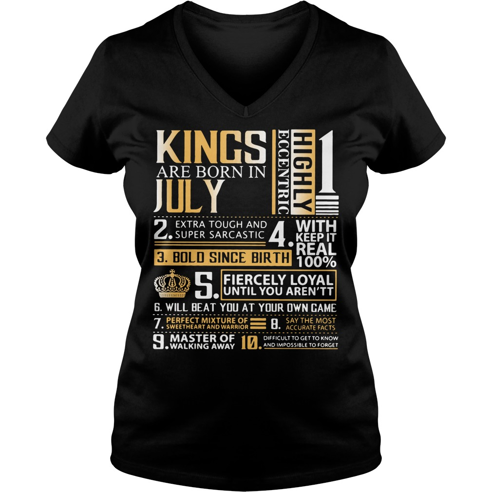 Kings are born in July highly eccentric extra tough and super sarcastic V-neck T-shirt