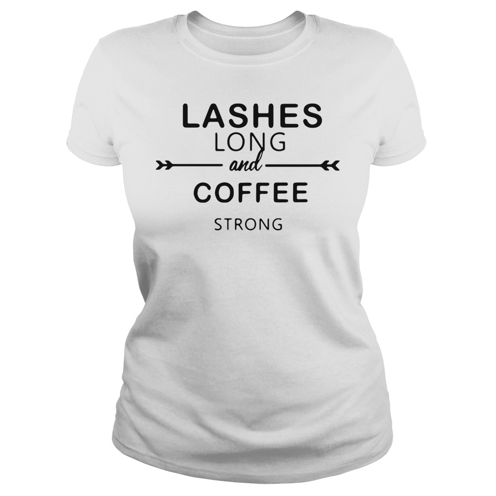 Lashes long and coffee strong Ladies Tee