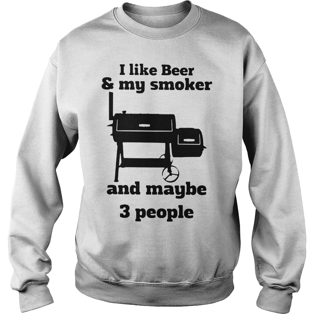 I like beer and my smoker and maybe 3 people Sweater