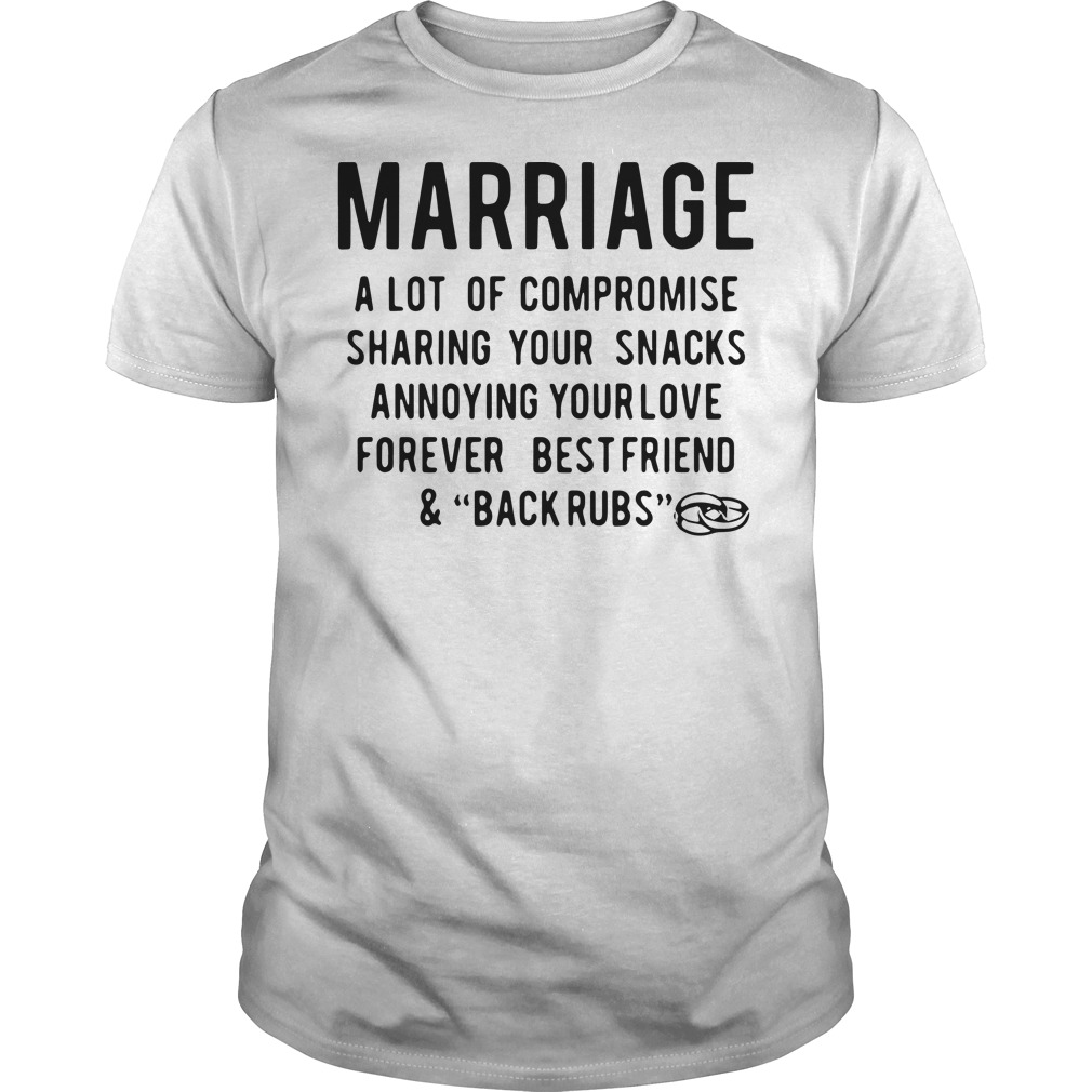 Marriage a lot of compromise sharing your snacks annoying your love Guys Shirt