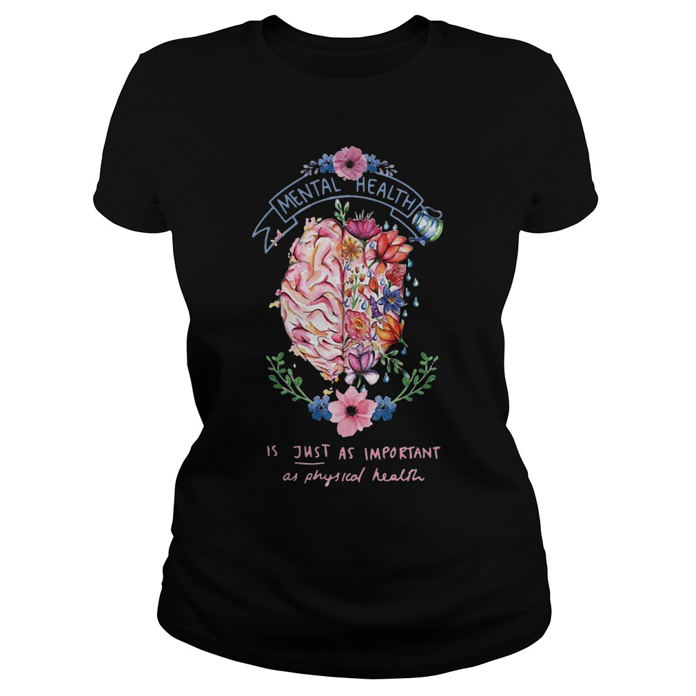 Mental health is just as important as physical health Ladies Tee