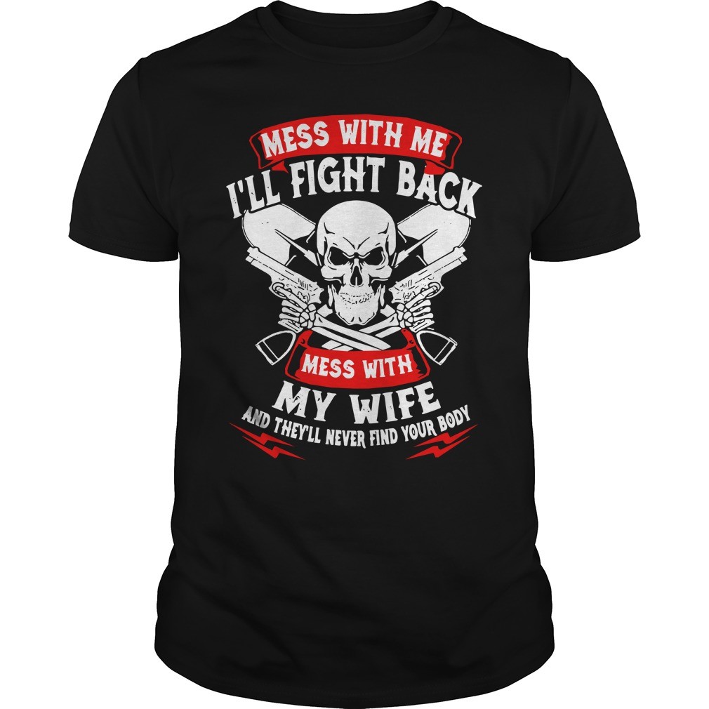 Mess with me I'll fight back mess with my wife Guys Shirt