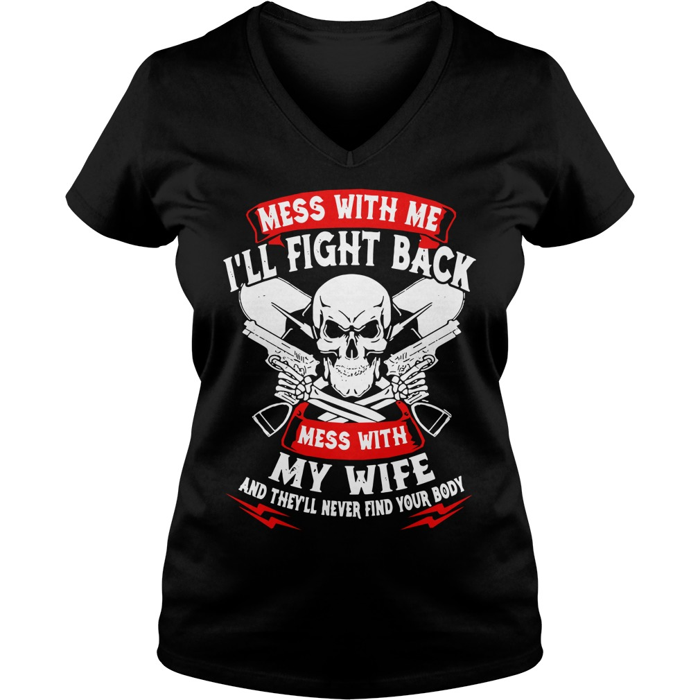 Mess with me I'll fight back mess with my wife V-neck T-shirt