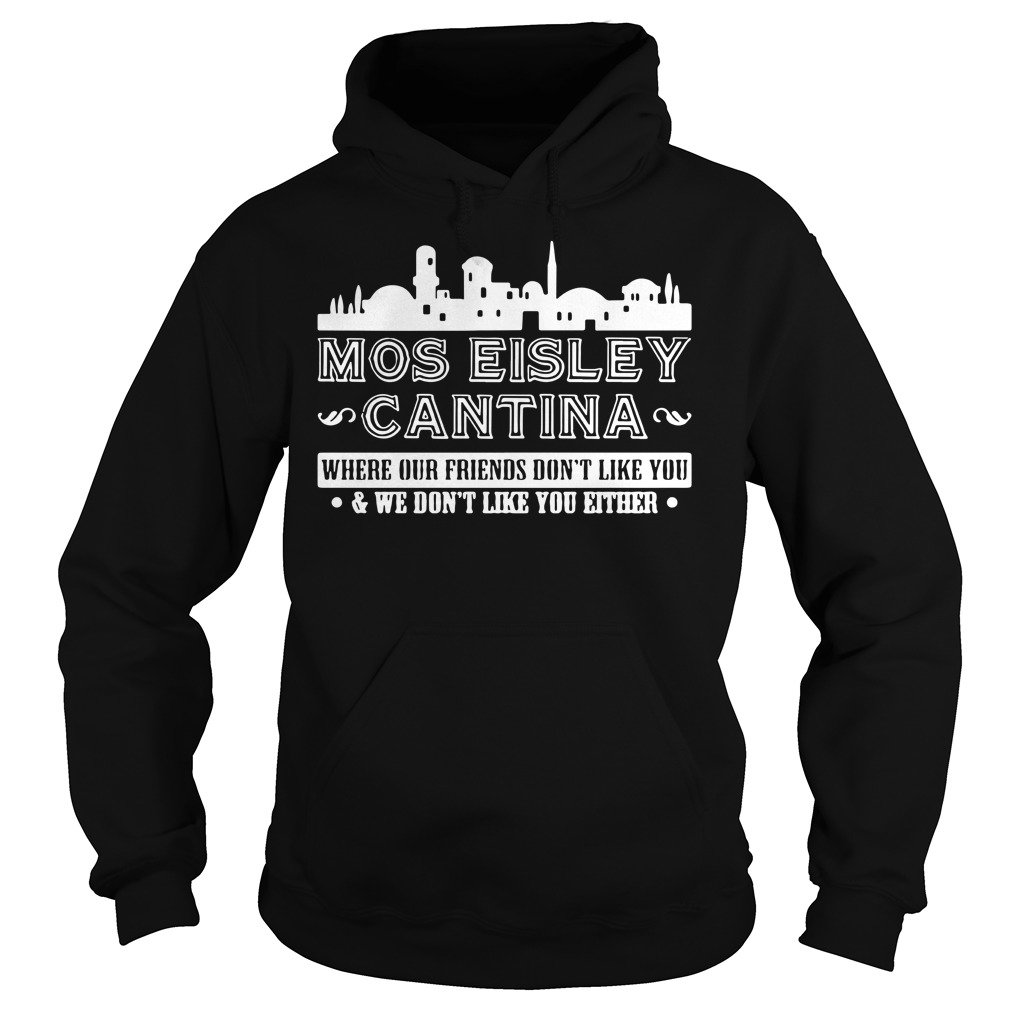 Mos eisley Cantina where our friends don't like you Hoodie