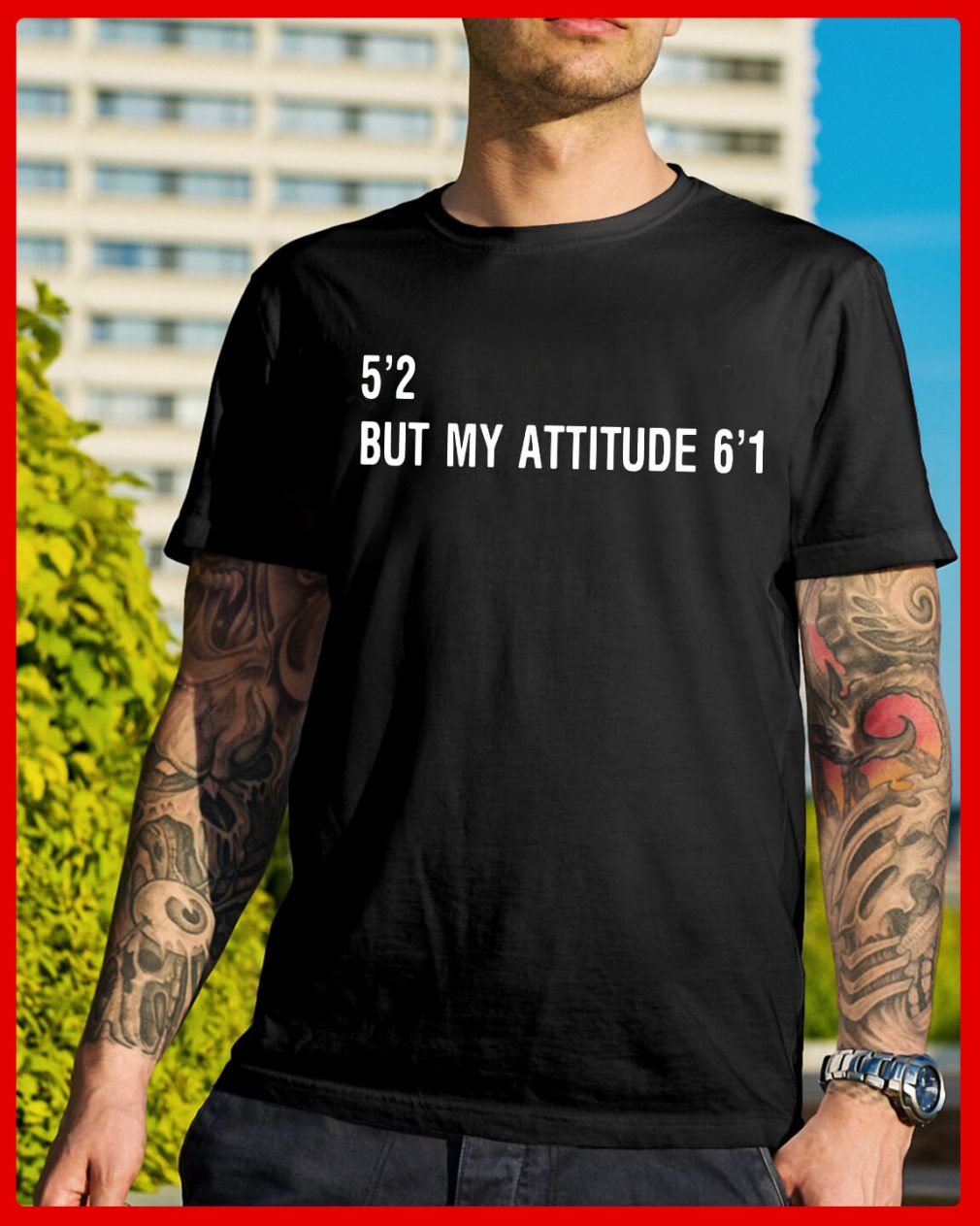 Official 5'2 but my attitude 6'1 shirt