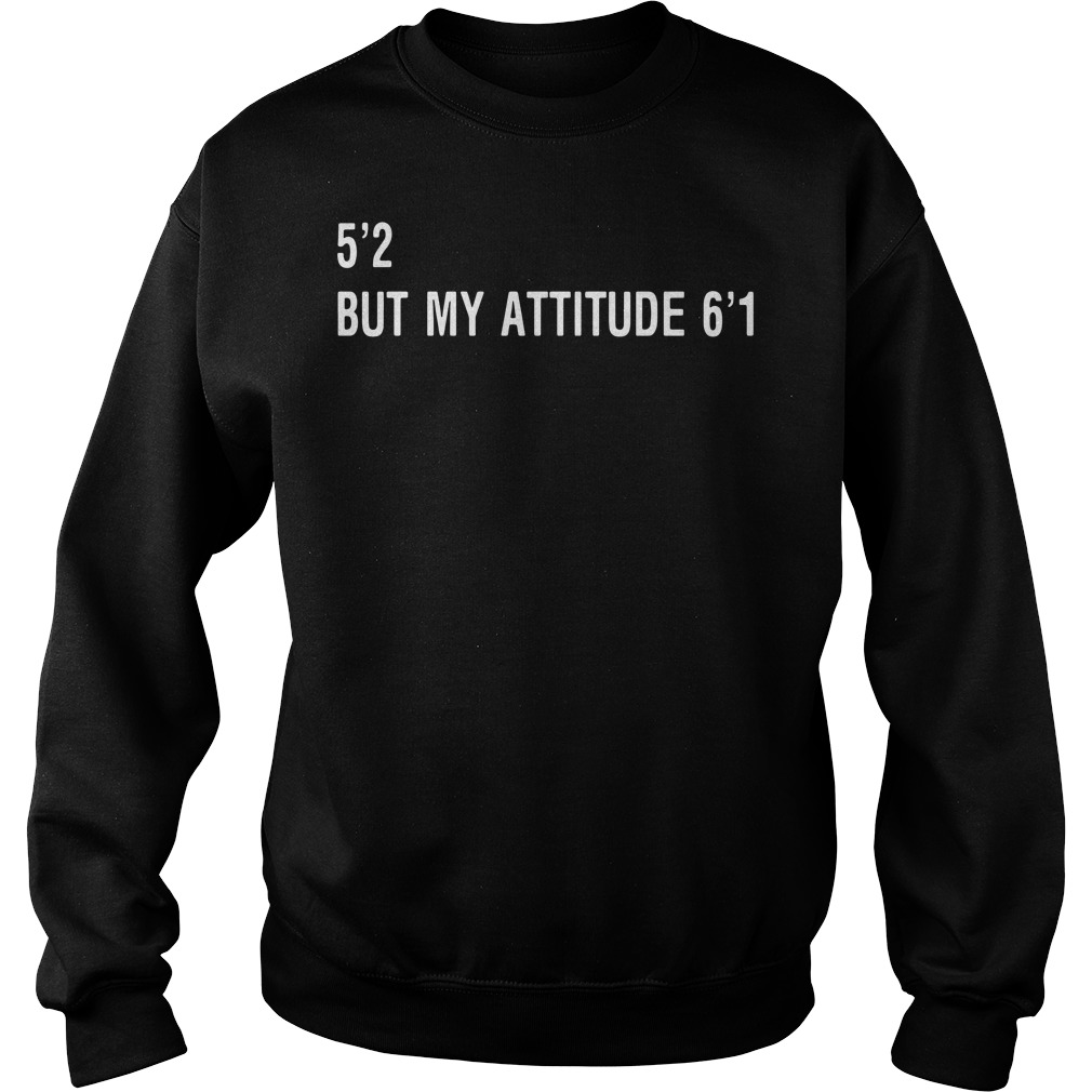 Official 5'2 but my attitude 6'1 Sweater