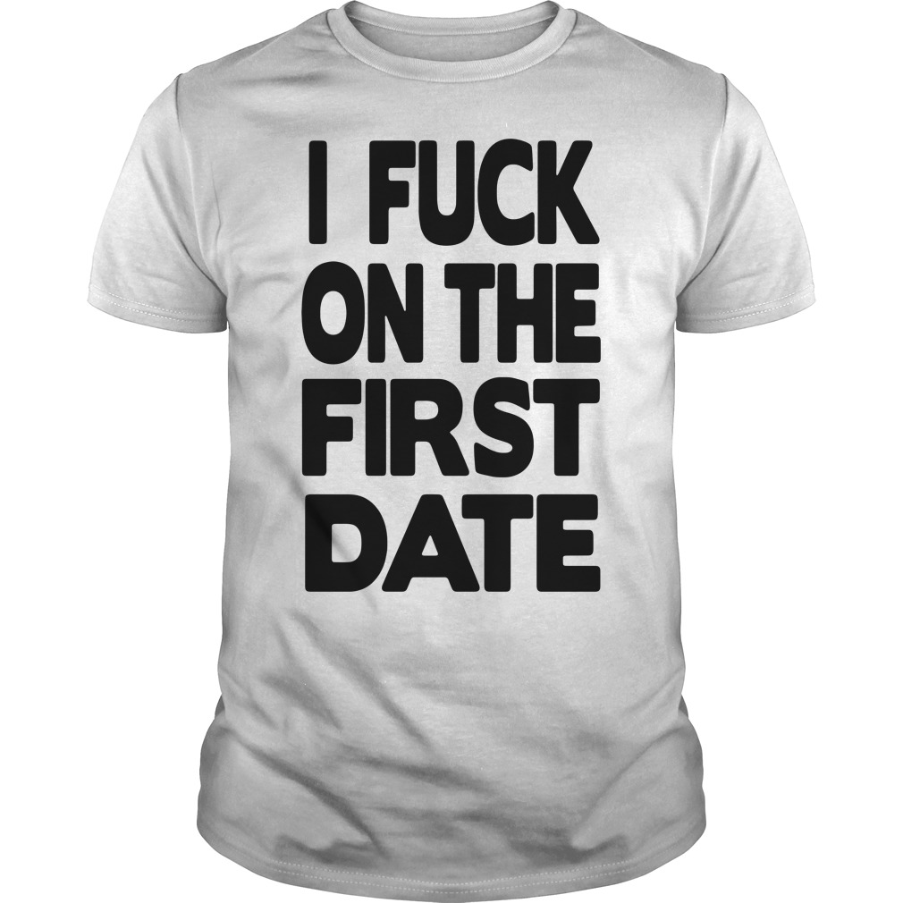 Official I fuck on the first date Guys Shirt
