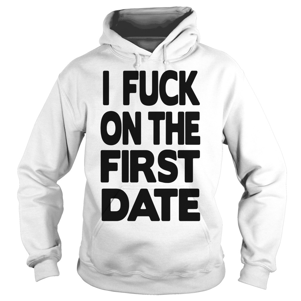 Official I fuck on the first date Hoodie