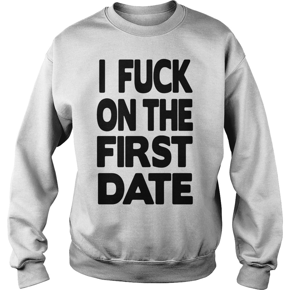 Official I fuck on the first date Sweater